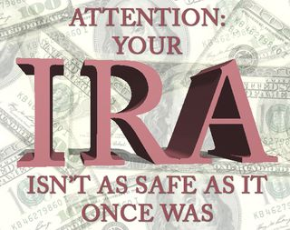 IRA isnt as safe as it was